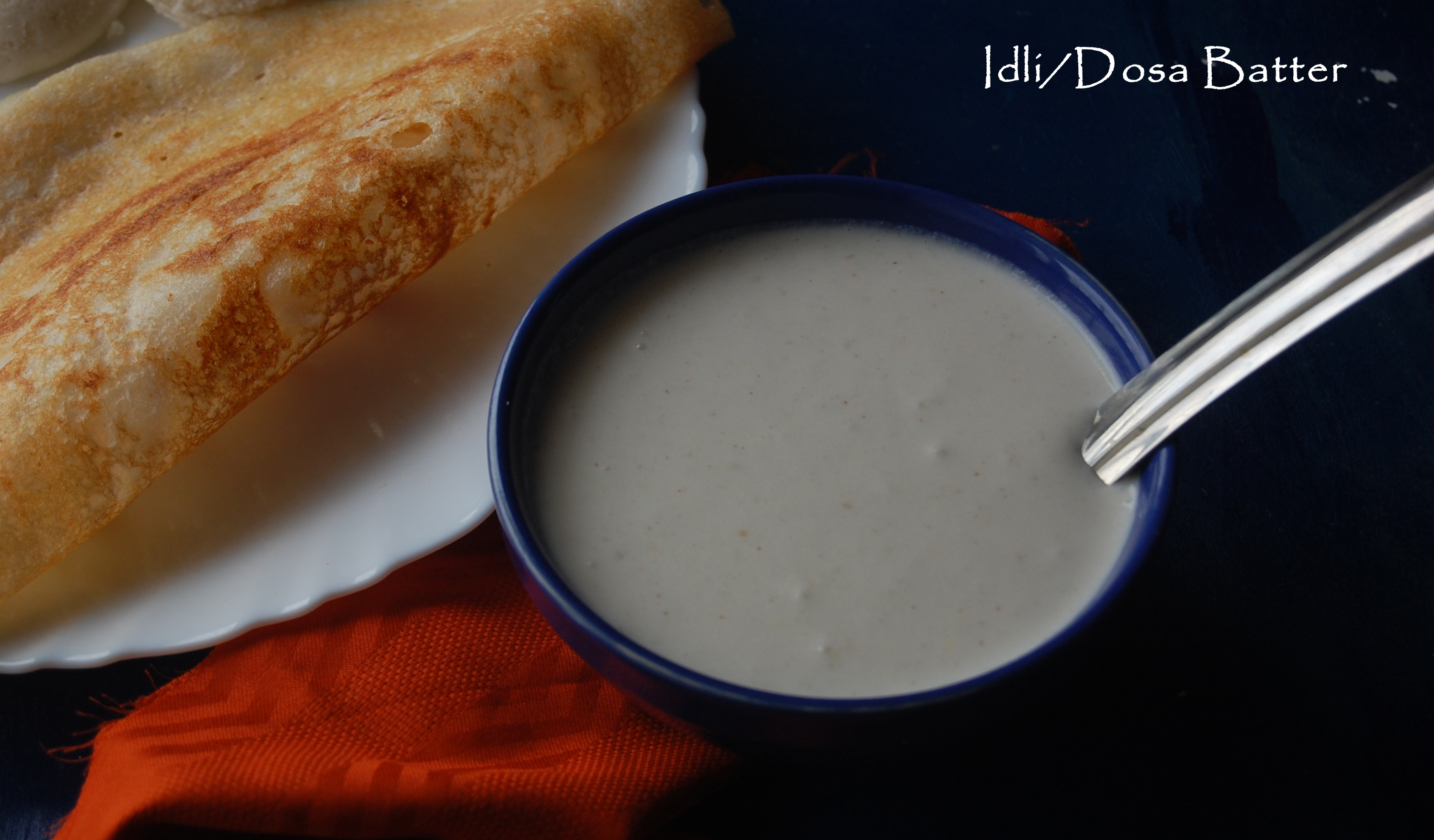 Idli/Dosa Batter – 4 Versions